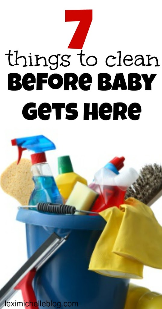 Things to clean before baby gets here