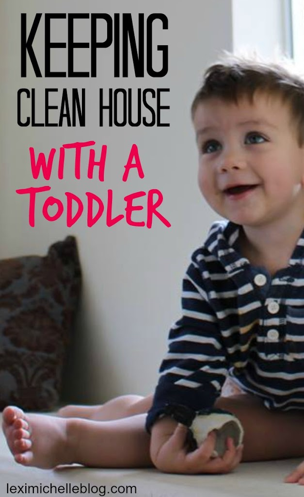 Keeping a clean house…with a TODDLER!